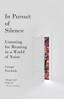 In Pursuit of Silence: Listening for Meaning in a World of Noise - Prochnik, George