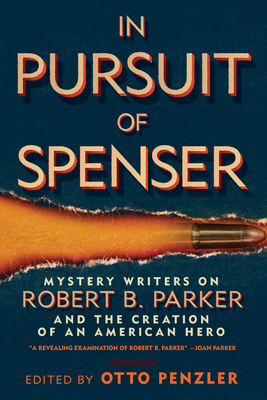In Pursuit of Spenser: Mystery Writers on Robert B. Parker and the Creation of an American Hero - Penzler, Otto (Editor), and Atkins, Ace (Contributions by), and Block, Lawrence (Contributions by)