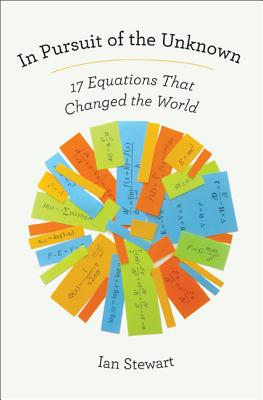 In Pursuit of the Unknown: 17 Equations That Changed the World - Stewart, Ian, Dr., PhD