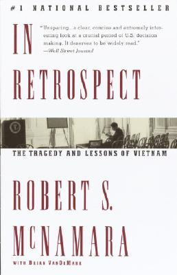 In Retrospect: The Tragedy and Lessons of Vietnam - McNamara, Robert S, Professor, and VanDeMark, Brian