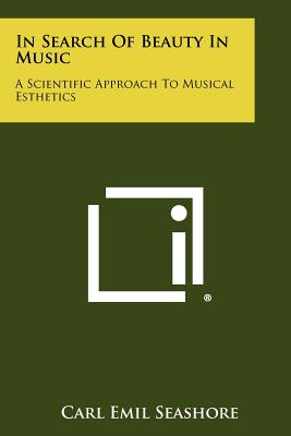 In Search of Beauty in Music: A Scientific Approach to Musical Esthetics - Seashore, Carl Emil