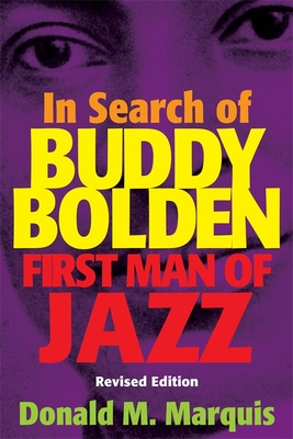 In Search of Buddy Bolden: First Man of Jazz - Marquis, Donald M