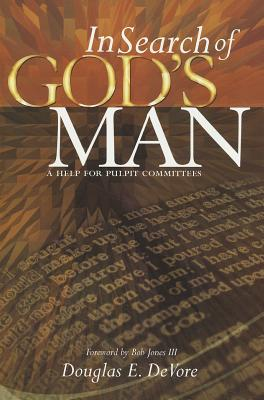 In Search of God's Man: A Help for Pulpit Committees - DeVore, Douglas E, and Jones, Bob, III (Introduction by)