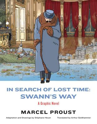 In Search of Lost Time: Swann's Way: A Graphic Novel - Proust, Marcel, and Heuet, Stephane (Adapted by), and Goldhammer, Arthur (Translated by)