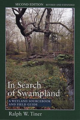 In Search of Swampland: A Wetland Sourcebook and Field Guide - Tiner, Ralph
