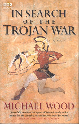 In Search of the Trojan War. Michael Wood - Wood, Michael