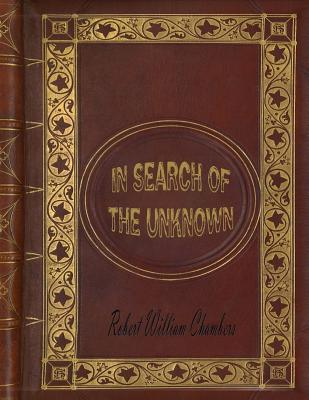 In Search of the Unknown - Chambers, Robert William
