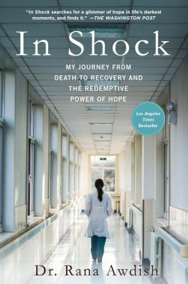 In Shock: My Journey from Death to Recovery and the Redemptive Power of Hope - Awdish, Rana, Dr.