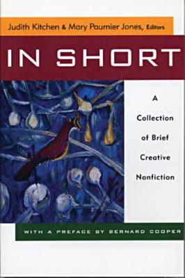 In Short in Short: A Collection of Brief Creative Nonfiction a Collection of Brief Creative Nonfiction - Kitchen, Judith (Editor), and Jones, Mary Paumier (Editor)