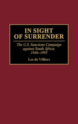 In Sight of Surrender: The U.S. Sanctions Campaign Against South Africa, 1946-1993 - De Villiers, Les