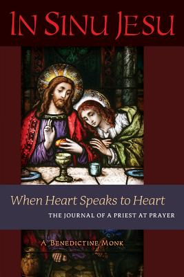 In Sinu Jesu: When Heart Speaks to Heart-The Journal of a Priest at Prayer - A Benedictine Monk