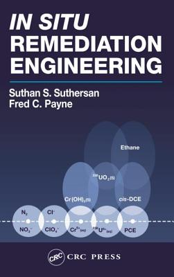 In Situ Remediation Engineering - Suthersan, Suthan S, and Payne, Fred C