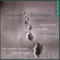 In Sorrow's Footsteps: Jackson, Palestrina, Allegri, MacMillan - Ashley Turnell (tenor); Cecilia Osmond (soprano); Charlotte Ashley (soprano); Edmund Saddington (bass); Guy Cutting (cantor);...