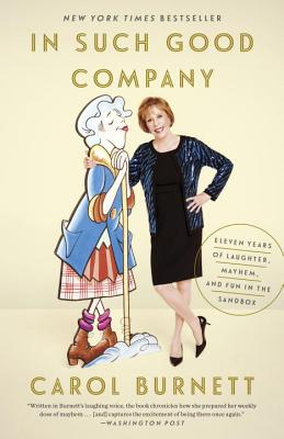 In Such Good Company: Eleven Years of Laughter, Mayhem, and Fun in the Sandbox - Burnett, Carol