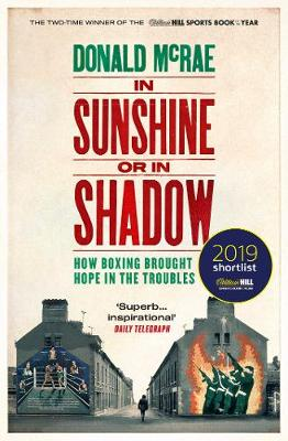 In Sunshine or in Shadow: Shortlisted for the William Hill Sports Book of the Year Prize - McRae, Donald