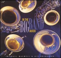 In the Big Band Mood - Michael Maxwell & His Orchestra