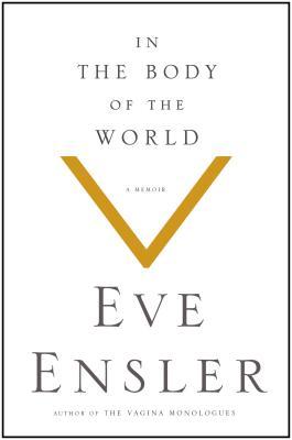 In the Body of the World: A Memoir - Ensler, Eve