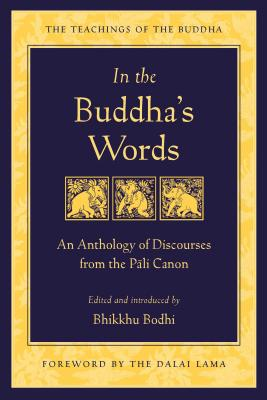 In the Buddha's Words: An Anthology of Discourses from the Pali Canon - Bodhi, Bhikkhu, PhD (Editor)