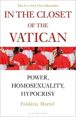 In the Closet of the Vatican: Power, Homosexuality, Hypocrisy - Martel, Frederic, and Whiteside, Shaun (Translated by)