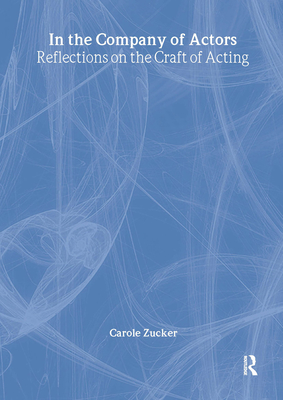 In the Company of Actors: Reflections on the Craft of Acting - Zucker, Carole, Professor
