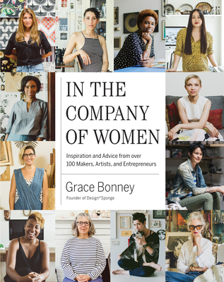 In the Company of Women: Inspiration and Advice from 100 Makers, Artist and Entrepeneurs - Bonney, Grace