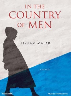 In the Country of Men - Matar, Hisham, and Hoye, Stephen (Narrator)