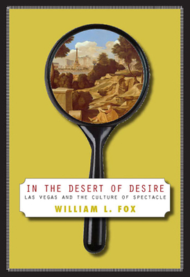 In the Desert of Desire: Las Vegas and the Culture of Spectacle - Fox, William L