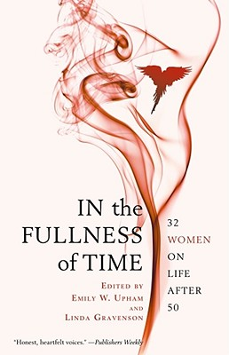 In the Fullness of Time: 32 Women on Life After 50 - Upham, Emily W