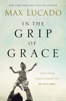 In the Grip of Grace - Lucado, Max