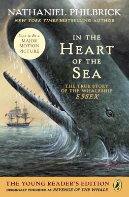 In the Heart of the Sea (Young Readers Edition): The True Story of the Whaleship Essex - Philbrick, Nathaniel
