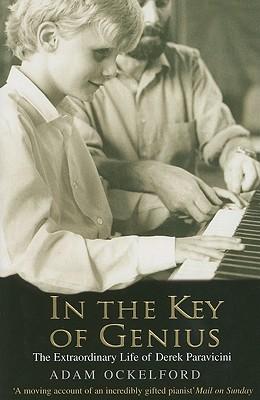 In the Key of Genius: The Extraordinary Life of Derek Paravicini - Ockelford, Adam