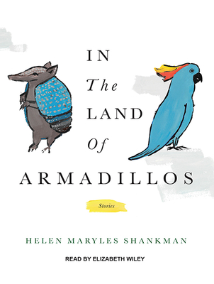 In the Land of Armadillos - Shankman, Helen Maryles, and Wiley, Elizabeth (Narrator)