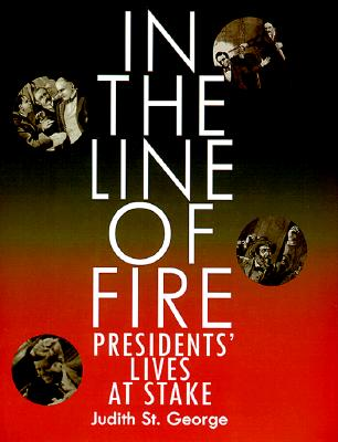 In the Line of Fire: Presidents' Lives at Stake - St George, Judith