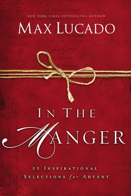 In the Manger: 25 Inspirational Selections for Advent - Lucado, Max