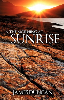 In the Morning at Sunrise - Duncan, James, Dr.