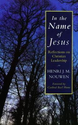 In the Name of Jesus: Reflections on Christian Leadership - Nouwen, Henri J. M.
