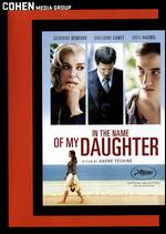 In the Name of My Daughter - André Téchiné