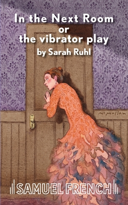 In the Next Room or the Vibrator Play - Ruhl, Sarah