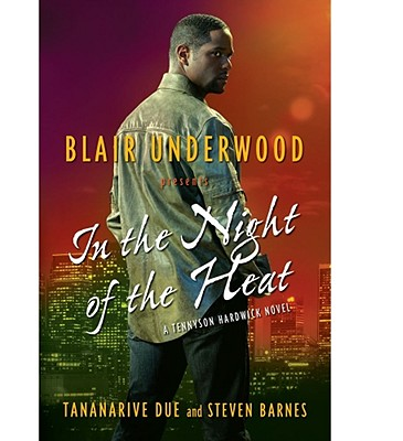 In the Night of the Heat: A Tennyson Hardwick Novel - Underwood, Blair, and Due, Tananarive, and Barnes, Steven