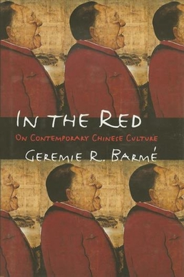 In the Red: On Contemporary Chinese Culture - Barme, Geremie