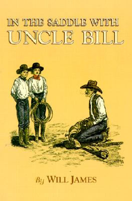 In the Saddle with Uncle Bill - James, Will