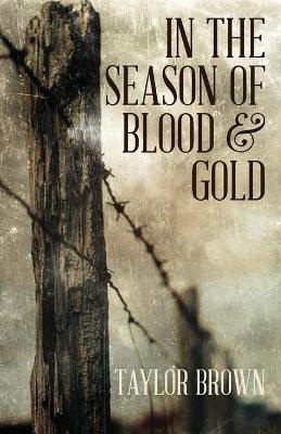 In the Season of Blood and Gold - Brown, Taylor