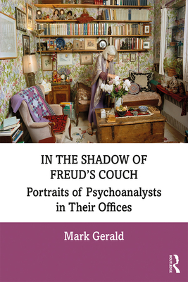 In the Shadow of Freud's Couch: Portraits of Psychoanalysts in Their Offices - Gerald, Mark