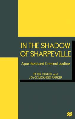 In the Shadow of Sharpeville: Apartheid and Criminal Justice - Parker, Peter, and Mokhesi-Parker, Joyce