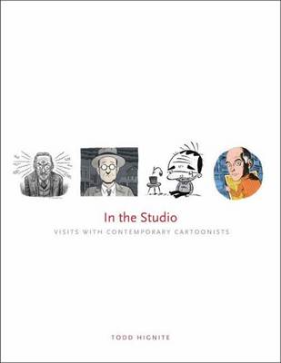 In the Studio: Visits with Contemporary Cartoonists - Hignite, Todd