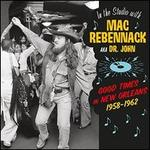 In the Studio With Mac Rebennack: Good Times in New Orleans 1958-1962