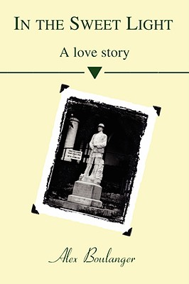 In the Sweet Light: A Love Story - Boulanger, Alex