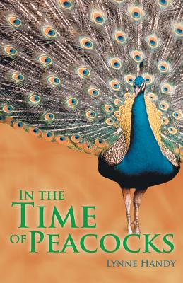 In the Time of Peacocks - Handy, Lynne