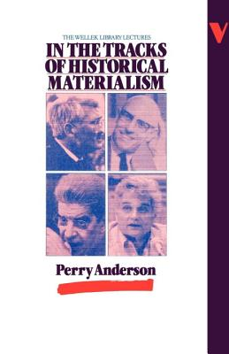 In the Tracks of Historical Materialism - Anderson, Perry