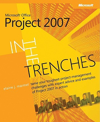 In the Trenches with Microsoft Office Project 2007 - Marmel, Elaine J